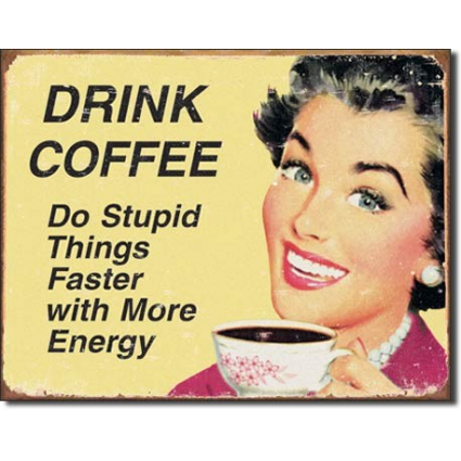 Desperate Enterprises Drink Coffee Do Stupid Things Faster With More Energy Tin Sign Ivey's Gifts and Decor