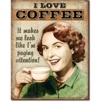 I Love Coffee It Makes Me Look Like I'm Paying Attention Tin Sign