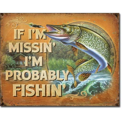 If I'm Missin' I'm Probably Fishin Tin Sign Ivey's Gifts and Decor